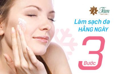 3 bước làm sạch da cơ bản hàng ngày